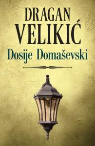 """Dosije Domaševski"" Dragana Velikića"